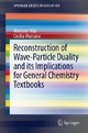 Reconstruction of Wave-Particle Duality and its Implications for General Chemistry Textbooks - Mansoor Niaz;  Cecilia Marcano
