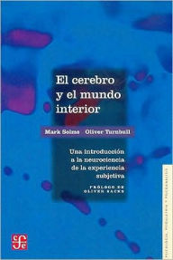 El cerebro y el mundo interior. Una introduccion a la neurociencia de la experiencia subjetiva - Mark Solms