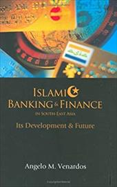 Islamic Banking & Finance in South-East Asia: Its Development & Future - Venardos, Angelo M.
