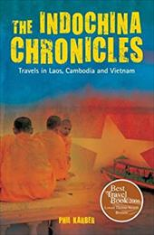 The Indochina Chronicles: Travels in Laos, Cambodia and Vietnam - Karber, Phil