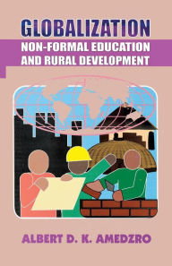 Globalization. Non-Formal Education And Rural Development - Albert D.K. Amedzro