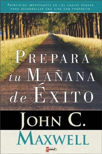 Prepare The Tomorrows Of Your Success (Spanish Edition) - John C. Maxwell