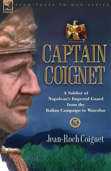 Captain Coignet - A Soldier of Napoleon´s Imperial Guard from the Italian Campaign to Waterloo als Buch von Jean-Roch Coignet - Jean-Roch Coignet