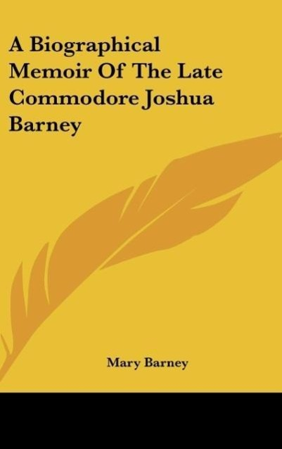 A Biographical Memoir Of The Late Commodore Joshua Barney als Buch von