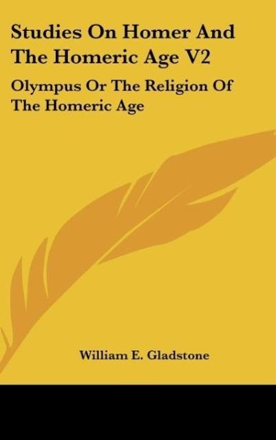 Studies On Homer And The Homeric Age V2 als Buch von William E. Gladstone - William E. Gladstone
