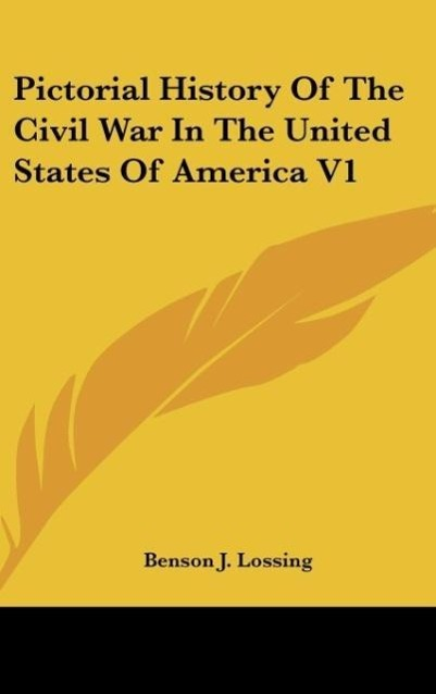 Pictorial History Of The Civil War In The United States Of America V1 - Benson J. Lossing