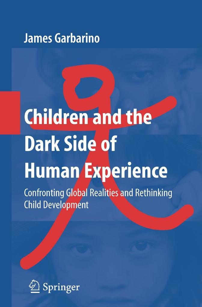 Children and the Dark Side of Human Experience: Confronting Global Realities and Rethinking Child Development - James Garbarino