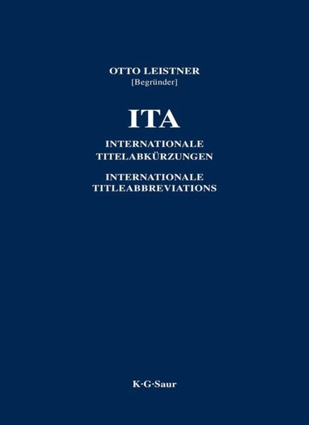 ITA / International Title Abbreviations of Periodicals, Newspapers, Important Handbooks, Dictionaries, Laws, Institutions etc.