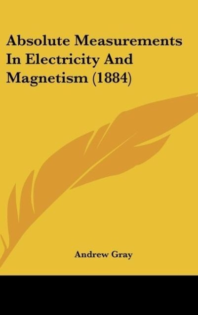 Absolute Measurements In Electricity And Magnetism (1884) - Andrew Gray
