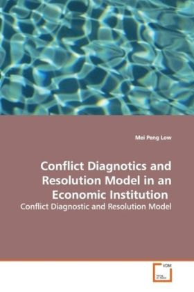 Conflict Diagnotics and Resolution Model in an Economic Institution als Buch von Mei Peng Low - Mei Peng Low