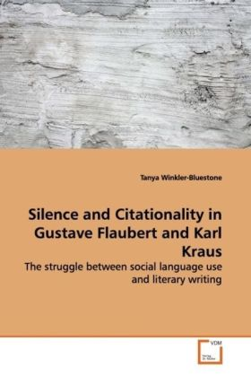Silence and Citationality in Gustave Flaubert and Karl Kraus als Buch von Tanya Winkler-Bluestone - Tanya Winkler-Bluestone