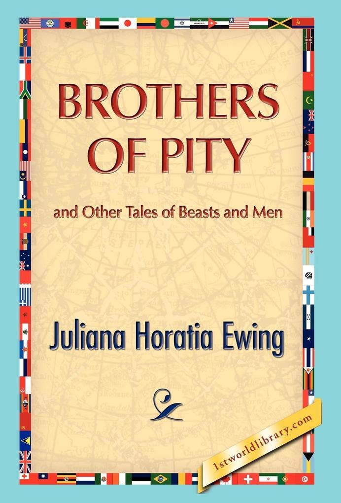 Brothers of Pity and Other Tales of Beasts and Men als Buch von Juliana H. Ewing - Juliana H. Ewing