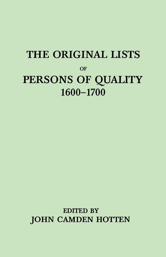 The Original Lists of Persons of Quality, 1600-1700. Emigrants, Religious Exiles, Political Rebels, Serving Men Sold for a Term of Years, Apprenti... - 080630605X