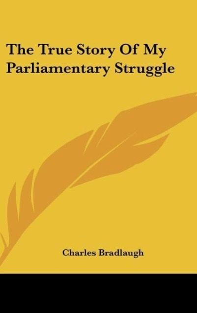 The True Story Of My Parliamentary Struggle als Buch von Charles Bradlaugh - Charles Bradlaugh