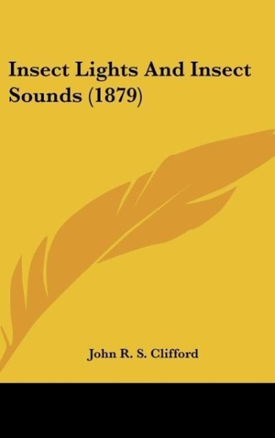 Insect Lights And Insect Sounds (1879) - John R. S. Clifford