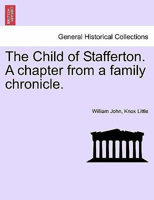 The Child of Stafferton. A chapter from a family chronicle. als Taschenbuch von William John, Knox Little - 1241194270
