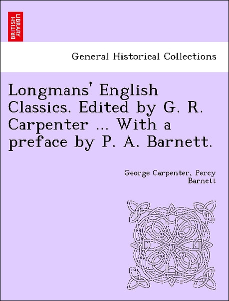 Longmans´ English Classics. Edited by G. R. Carpenter ... With a preface by P. A. Barnett. als Taschenbuch von George Carpenter, Percy Barnett - 1241194564