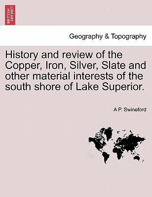 History and review of the Copper, Iron, Silver, Slate and other material interests of the south shore of Lake Superior. als Taschenbuch von A P. S... - 1241334994