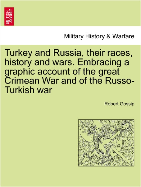 Turkey and Russia, their races, history and wars. Embracing a graphic account of the great Crimean War and of the Russo-Turkish war Vol. I. als Ta... - 1241446202