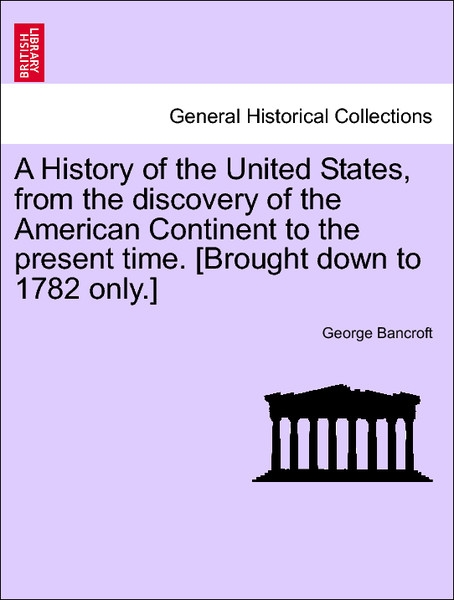 A History of the United States, from the discovery of the American Continent to the present time. [Brought down to 1782 only.] Vol. II. Tenth Edit... - 1241547246