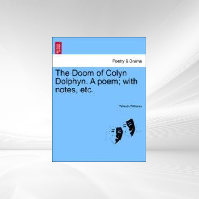 The Doom of Colyn Dolphyn. A poem; with notes, etc. als Taschenbuch von Taliesin Williams - 1241568200