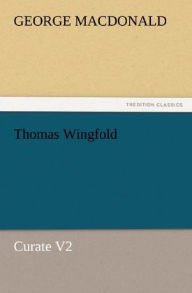 Thomas Wingfold, Curate V2 als Buch von George MacDonald - George MacDonald