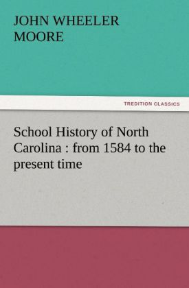 School History of North Carolina : from 1584 to the present time als Buch von John W. (John Wheeler) Moore - John W. (John Wheeler) Moore