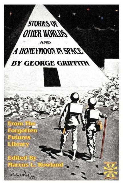 Stories of Other Worlds and A Honeymoon in Space: From the Forgotten Futures Library als Taschenbuch von George Chetwynd Griffith-Jones - 0966892631