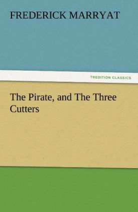 The Pirate, and The Three Cutters als Buch von Frederick Marryat - Frederick Marryat