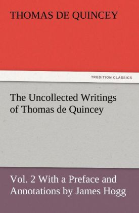 The Uncollected Writings of Thomas de Quincey, Vol. 2 With a Preface and Annotations by James Hogg als Buch von Thomas De Quincey - Thomas De Quincey