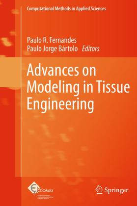 Computational Methods in Applied Sciences: Advances on Modeling in Tissue Engineering - Fernandes, Paulo Rui (Hrsg.) / Bártolo, Paulo Jorge (Hrsg.)