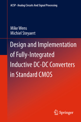 Analog Circuits and Signal Processing: Design and Implementation of Fully-Integrated Inductive DC-DC Converters in Standard CMOS - Wens, Mike / Steyaert, Michiel