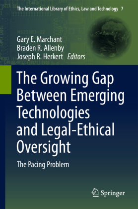 The International Library of Ethics, Law and Technology: The Growing Gap Between Emerging Technologies and Legal-Ethical Oversight - The Pacing Problem - Marchant, Gary E. (Hrsg.) / Allenby, Braden R. (Hrsg.) / Herkert, Joseph R. (Hrsg.)