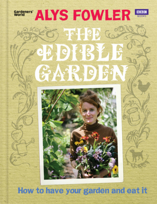 Edible Garden. Alys Küchengarten, englische Ausgabe - How to Have Your Garden and Eat It
