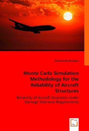 Monte Carlo Simulation Methodology for the Reliability of Aircraft Structures - Reliability of Aircraft Structures Under Damage Tolerance Requirements