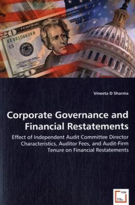 Corporate Governance and Financial Restatements - Effect of Independent Audit Committee Director Characteristics, Auditor Fees, and Audit-Firm Tenure on Financial Restatements
