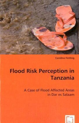 Flood Risk Perception in Tanzania - A Case of Flood Affected Areas in Dar es Salaam
