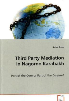 Third Party Mediation in Nagorno Karabakh - Part of the Cure or Part of the Disease?