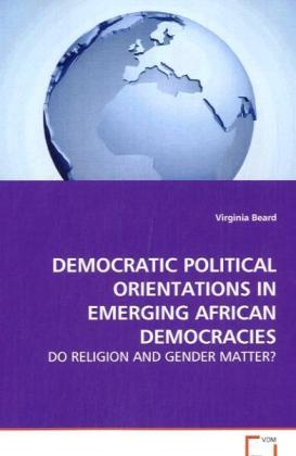 Democratic Political Orientations in Emerging African Democracies - Do Religion and Gender Matter?