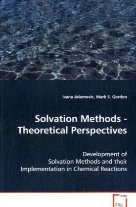 Solvation Methods - Theoretical Perspectives - Development of Solvation Methods and their Implementation in Chemical Reactions