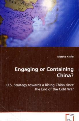 Engaging or Containing China? - U.S. Strategy towards a Rising China since the End of the Cold War