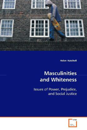 Masculinities and Whiteness - Issues of Power, Prejudice, and Social Justice
