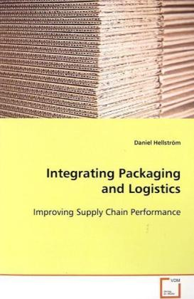 Integrating Packaging and Logistics - Improving Supply Chain Performance