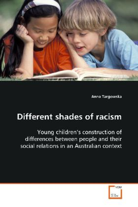 Different shades of racism - Young children s construction of differences between  people and their social relations in an Australian  context