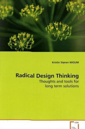Radical Design Thinking - Thoughts and tools for long term solutions