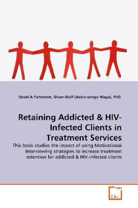 Retaining Addicted - This book studies the impact of using Motivational  Interviewing strategies to increase treatment  retention for addicted