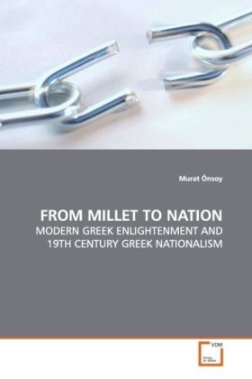 FROM MILLET TO NATION - MODERN GREEK ENLIGHTENMENT AND 19TH CENTURY GREEK NATIONALISM