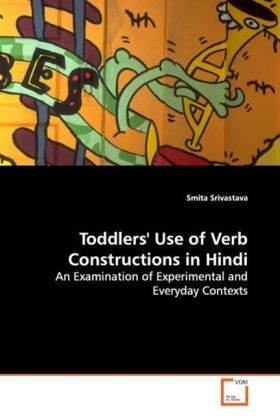 Toddlers' Use of Verb Constructions in Hindi - An Examination of Experimental and Everyday Contexts