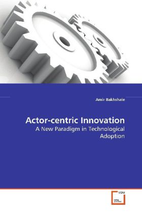 Actor-centric Innovation - A New Paradigm in Technological Adoption