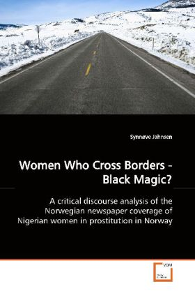 Women Who Cross Borders - Black Magic? - A critical discourse analysis of the Norwegian  newspaper coverage of Nigerian women in prostitution  in Norway
